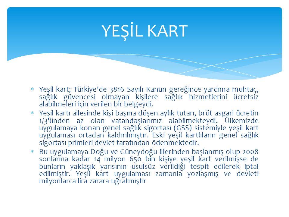  Yeşil kart; Türkiye'de 3816 Sayılı Kanun gereğince yardıma muhtaç, sağlık güvencesi olmayan kişilere sağlık hizmetlerini ücretsiz alabilmeleri için