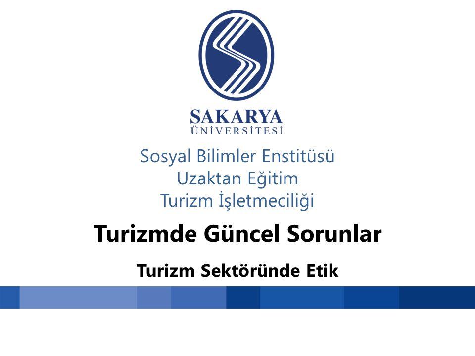Sosyal Bilimler Enstitüsü Uzaktan Eğitim Turizm İşletmeciliği Turizmde Güncel Sorunlar Turizm Sektöründe Etik