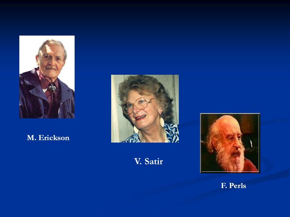 M. Erickson V. Satir F. Perls