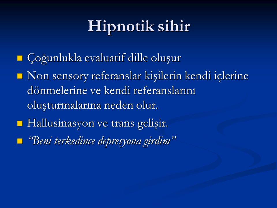 Hipnotik sihir Çoğunlukla evaluatif dille oluşur Çoğunlukla evaluatif dille oluşur Non sensory referanslar kişilerin kendi içlerine dönmelerine ve ken