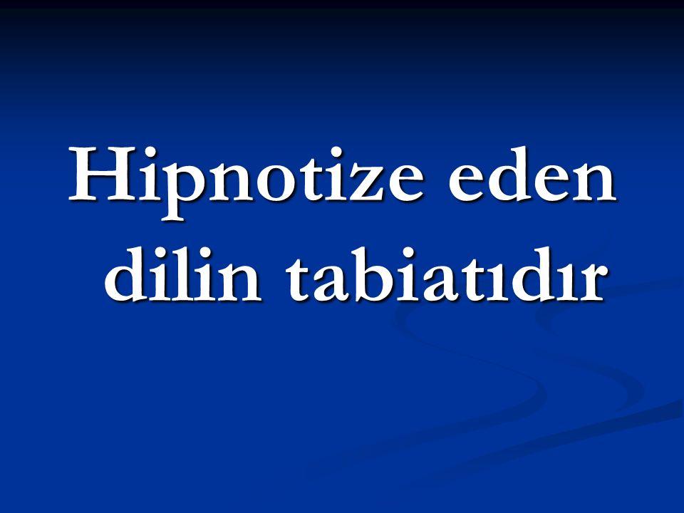 Hipnotize eden dilin tabiatıdır