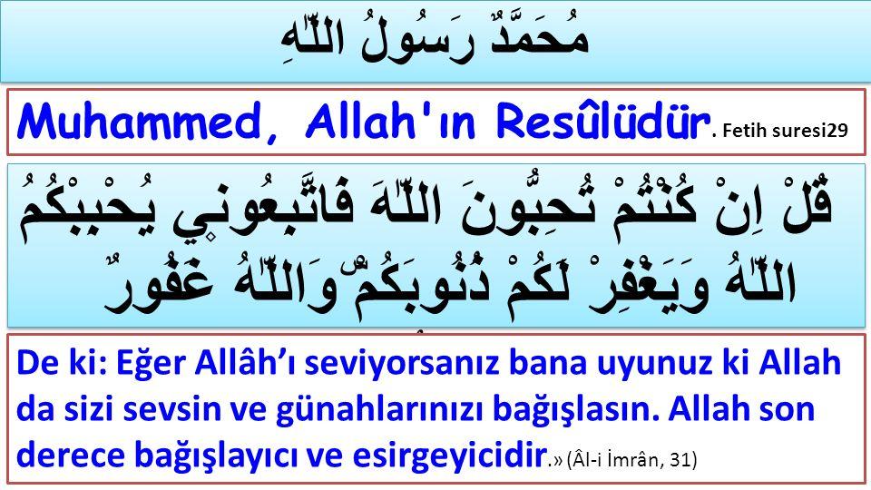 مُحَمَّدٌ رَسُولُ اللّٰهِ Muhammed, Allah'ın Resûlüdür. Fetih suresi29 قُلْ اِنْ كُنْتُمْ تُحِبُّونَ اللّٰهَ فَاتَّبِعُون۪ي يُحْبِبْكُمُ اللّٰهُ وَيَغ