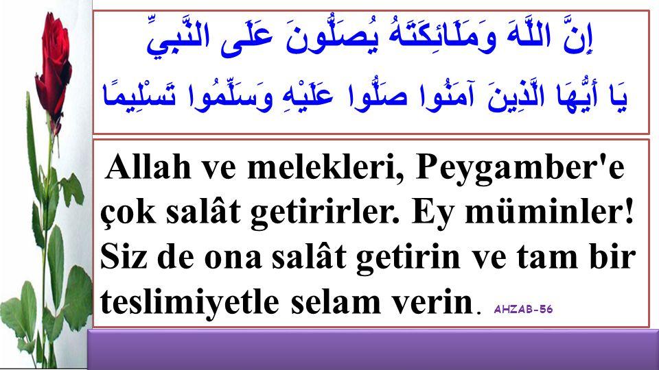 إِنَّ اللَّهَ وَمَلَائِكَتَهُ يُصَلُّونَ عَلَى النَّبِيِّ يَا أَيُّهَا الَّذِينَ آمَنُوا صَلُّوا عَلَيْهِ وَسَلِّمُوا تَسْلِيمًا Allah ve melekleri, P