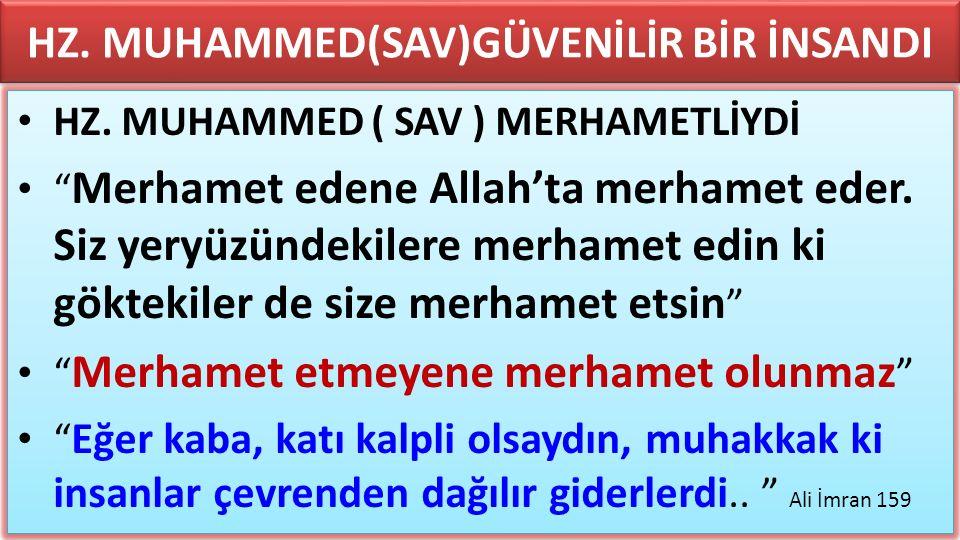 "HZ. MUHAMMED(SAV)GÜVENİLİR BİR İNSANDI HZ. MUHAMMED ( SAV ) MERHAMETLİYDİ "" Merhamet edene Allah'ta merhamet eder. Siz yeryüzündekilere merhamet edin"