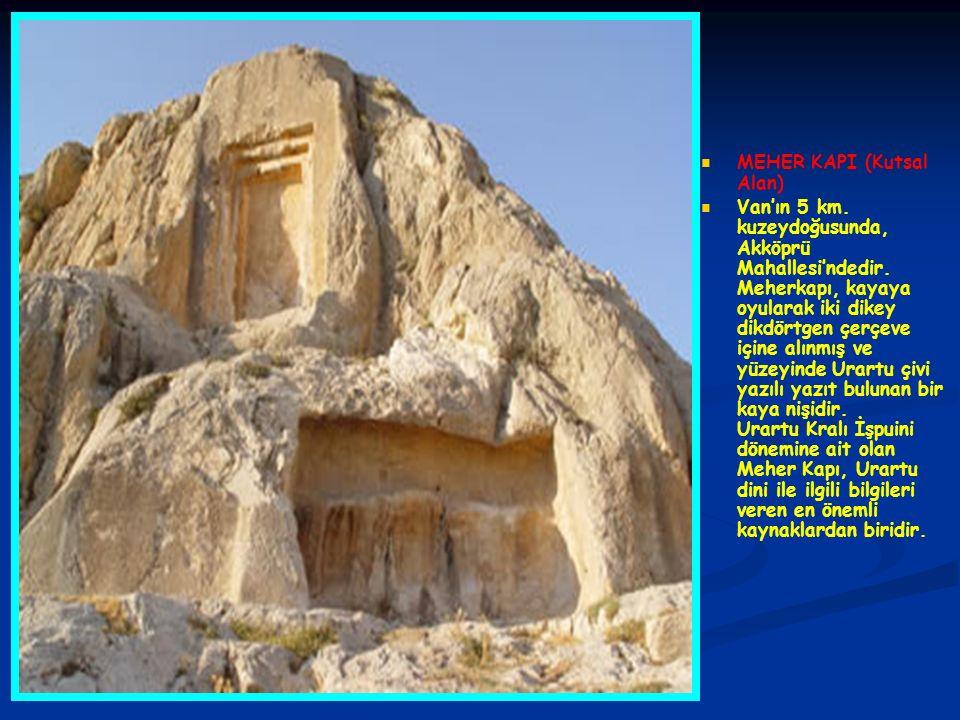 MEHER KAPI (Kutsal Alan) Van'ın 5 km. kuzeydoğusunda, Akköprü Mahallesi'ndedir. Meherkapı, kayaya oyularak iki dikey dikdörtgen çerçeve içine alınmış