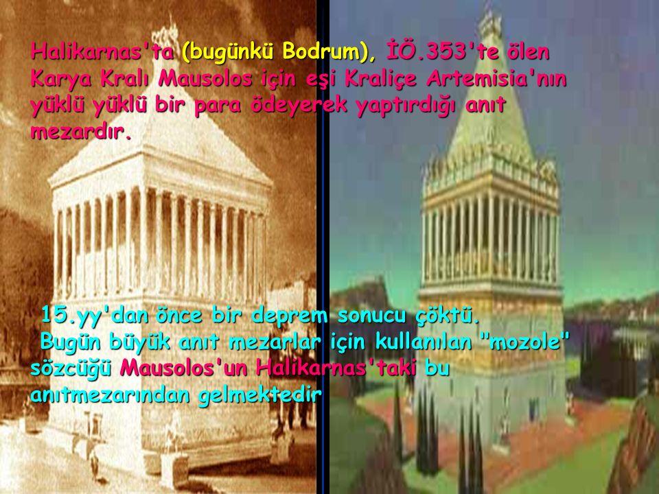. Halikarnas'ta (bugünkü Bodrum), İÖ.353'te ölen Karya Kralı Mausolos için eşi Kraliçe Artemisia'nın yüklü yüklü bir para ödeyerek yaptırdığı anıt mez