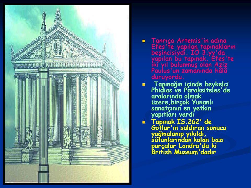 Tanrıça Artemis'in adına Efes'te yapılan tapınakların beşincisiydi. İÖ 3.yy'da yapılan bu tapınak, Efes'te iki yıl bulunmuş olan Aziz Paulus'un zamanı