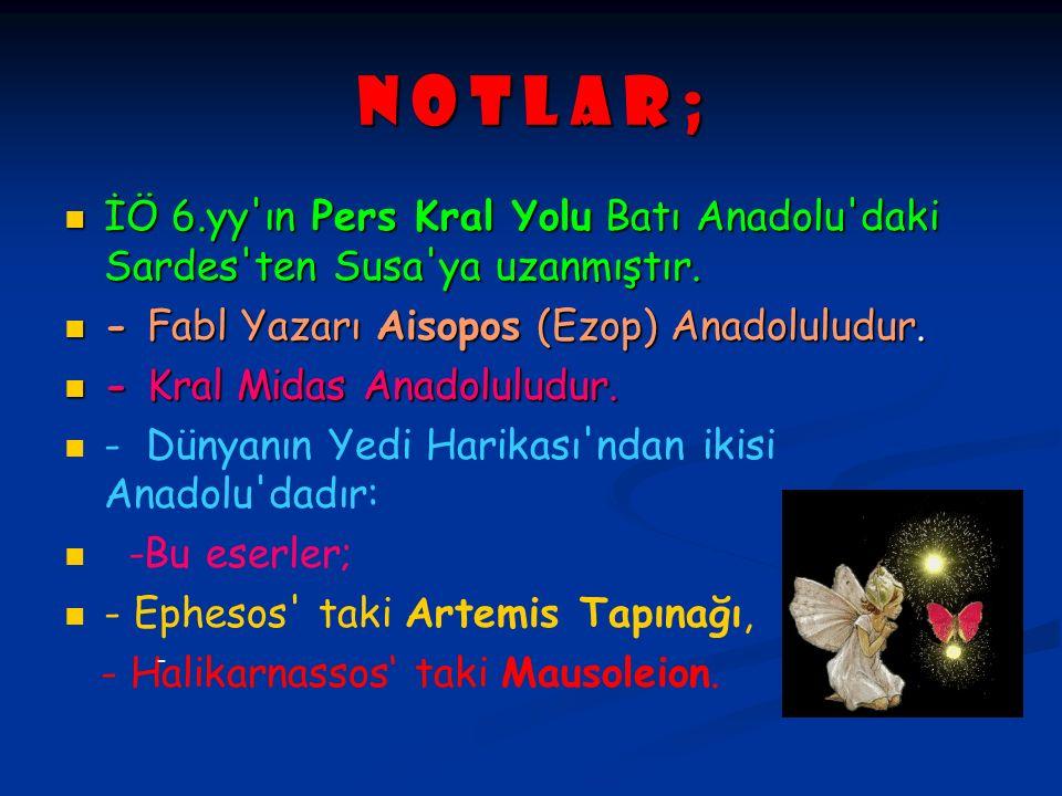 N O T L A R ; İÖ 6.yy'ın Pers Kral Yolu Batı Anadolu'daki Sardes'ten Susa'ya uzanmıştır. İÖ 6.yy'ın Pers Kral Yolu Batı Anadolu'daki Sardes'ten Susa'y