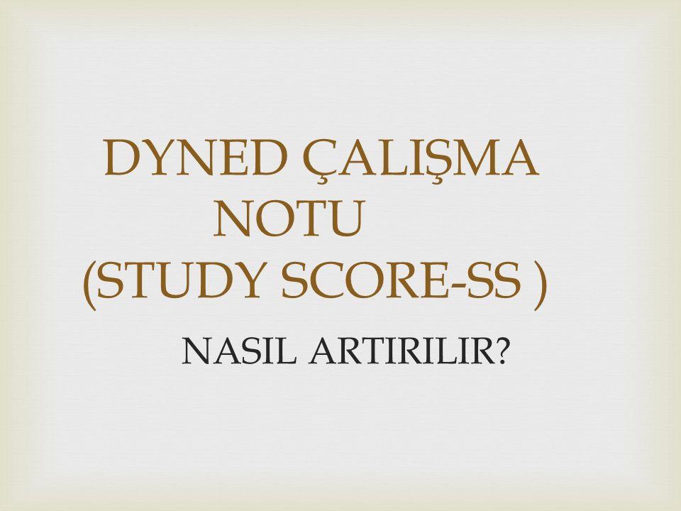 DYNED ÇALIŞMA NOTU (STUDY SCORE-SS ) NASIL ARTIRILIR?