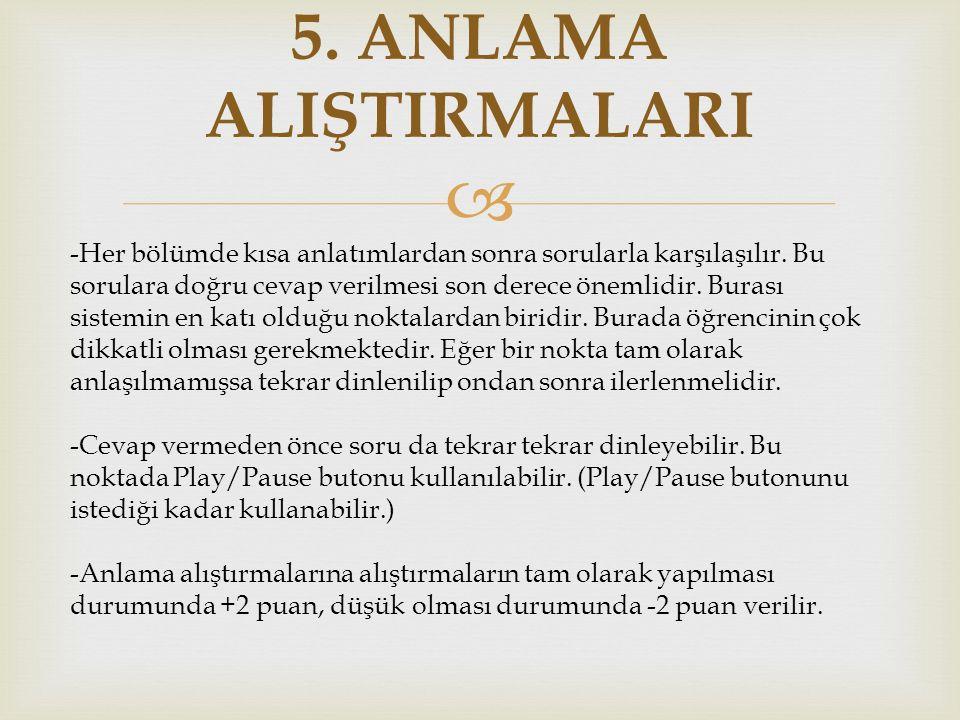  5.ANLAMA ALIŞTIRMALARI -Her bölümde kısa anlatımlardan sonra sorularla karşılaşılır.