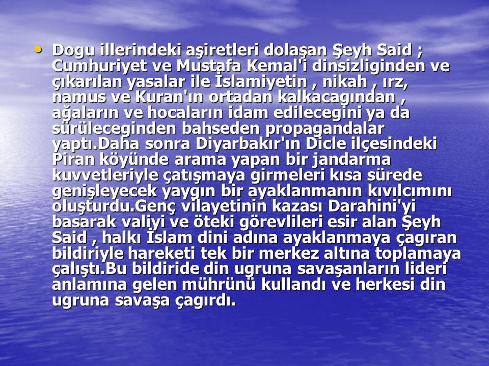 Dogu illerindeki aşiretleri dolaşan Şeyh Said ; Cumhuriyet ve Mustafa Kemal'i dinsizliginden ve çıkarılan yasalar ile İslamiyetin, nikah, ırz, namus v