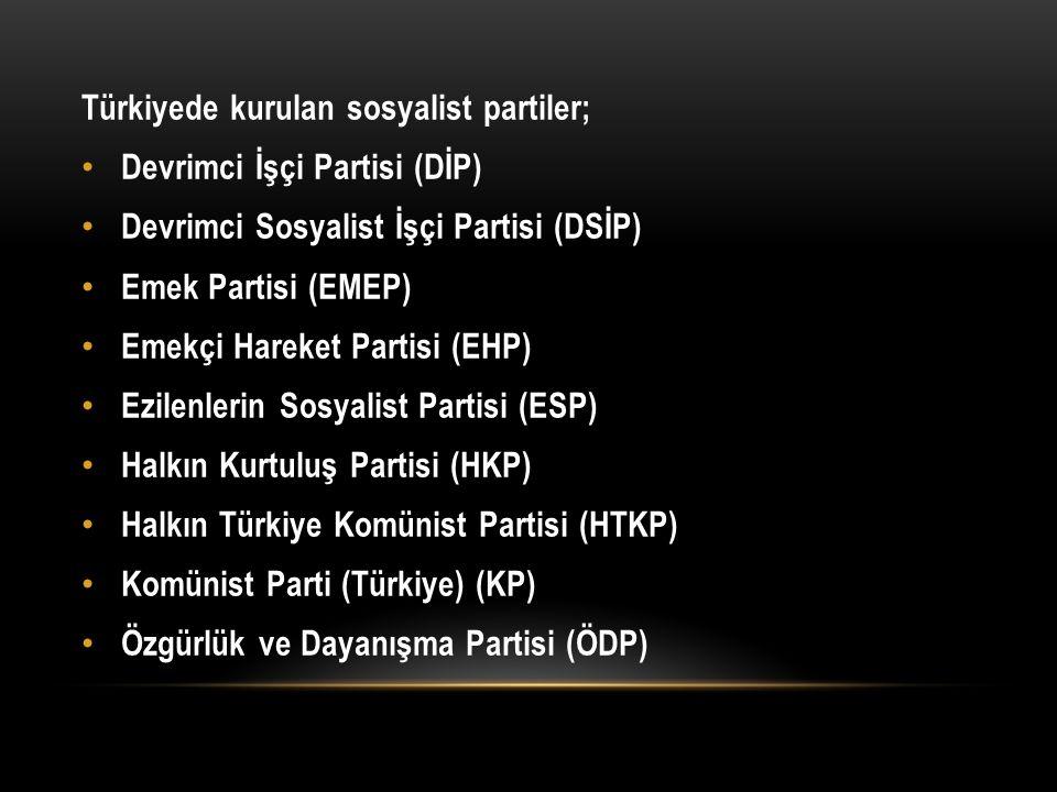 Türkiyede kurulan sosyalist partiler; Devrimci İşçi Partisi (DİP) Devrimci Sosyalist İşçi Partisi (DSİP) Emek Partisi (EMEP) Emekçi Hareket Partisi (E
