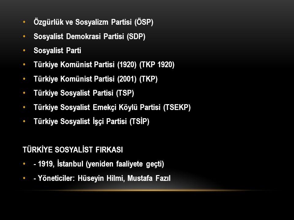 Özgürlük ve Sosyalizm Partisi (ÖSP) Sosyalist Demokrasi Partisi (SDP) Sosyalist Parti Türkiye Komünist Partisi (1920) (TKP 1920) Türkiye Komünist Part