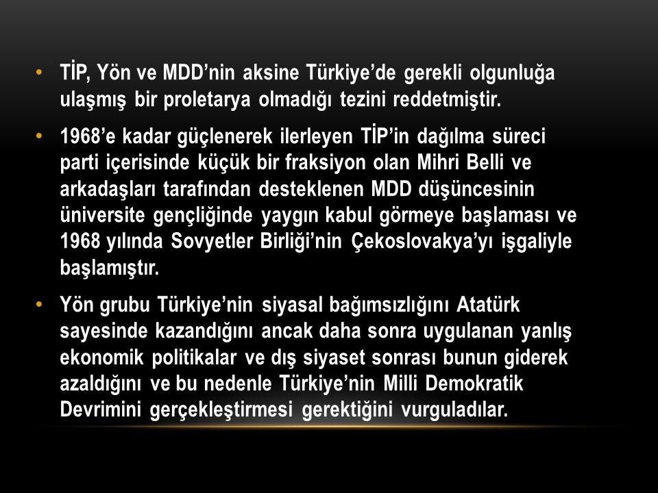 TİP, Yön ve MDD'nin aksine Türkiye'de gerekli olgunluğa ulaşmış bir proletarya olmadığı tezini reddetmiştir. 1968'e kadar güçlenerek ilerleyen TİP'in
