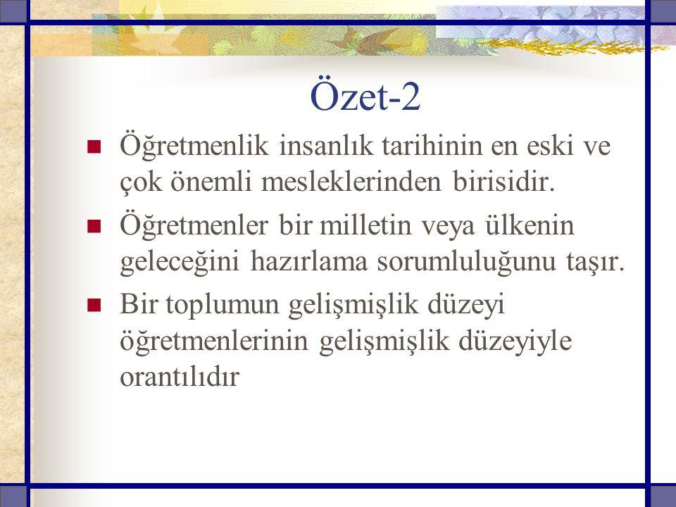 Özet-2 Öğretmenlik insanlık tarihinin en eski ve çok önemli mesleklerinden birisidir. Öğretmenler bir milletin veya ülkenin geleceğini hazırlama sorum