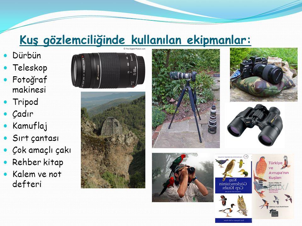 Kuş gözlemciliğinde kullanılan ekipmanlar: Dürbün Teleskop Fotoğraf makinesi Tripod Çadır Kamuflaj Sırt çantası Çok amaçlı çakı Rehber kitap Kalem ve not defteri