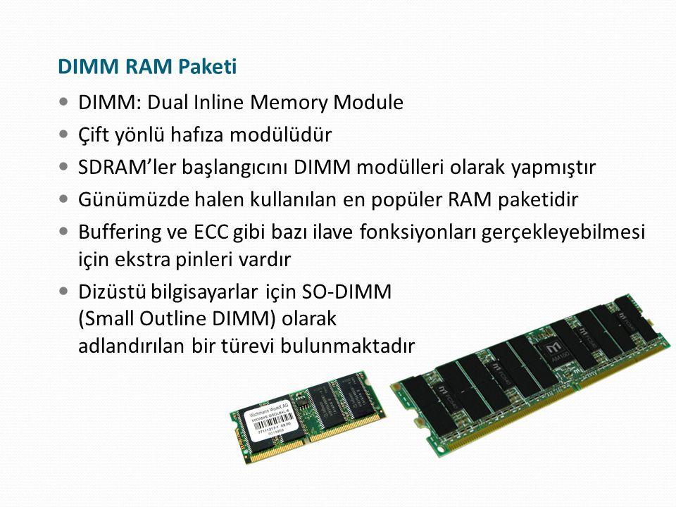 DIMM RAM Paketi DIMM: Dual Inline Memory Module Çift yönlü hafıza modülüdür SDRAM'ler başlangıcını DIMM modülleri olarak yapmıştır Günümüzde halen kul