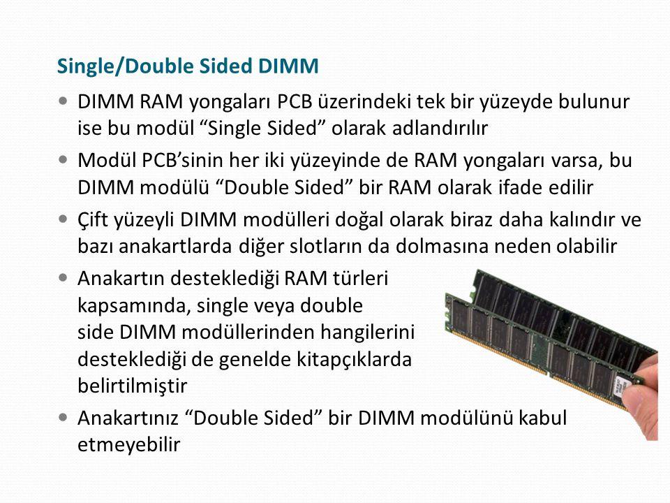 """DIMM RAM yongaları PCB üzerindeki tek bir yüzeyde bulunur ise bu modül """"Single Sided"""" olarak adlandırılır Modül PCB'sinin her iki yüzeyinde de RAM yon"""