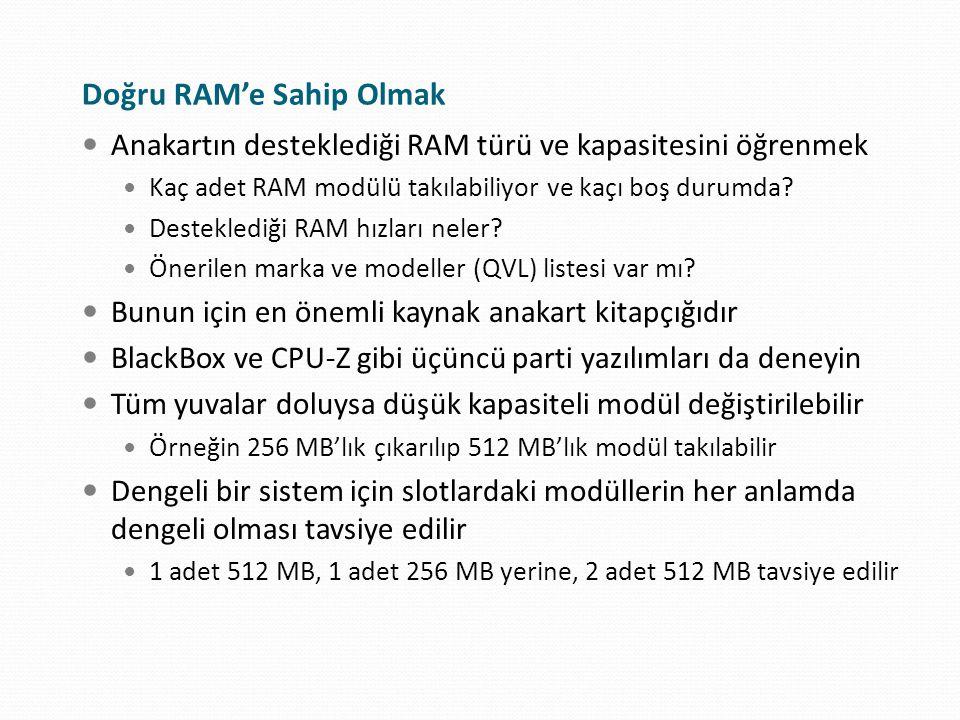 RAM Seçiminde Hızlar Birden fazla RAM modülü kullanıldığında, dengeli bir sistem için modüllerin de her anlamda dengeli olması tavsiye edilir Farklı hızlarda RAM modülleri teknik olarak kullanılabilir Ancak sistem kilitlenmesi ve veri bozulmasına neden olabilir Kritik sistemlerde asla böyle bir şey denemeyin Anakartın önerdiğinden daha hızlı RAM kullanabilirsiniz RAM'ler yine de anakartın belirlediği hızda çalışır Performansta bir artış olmaz