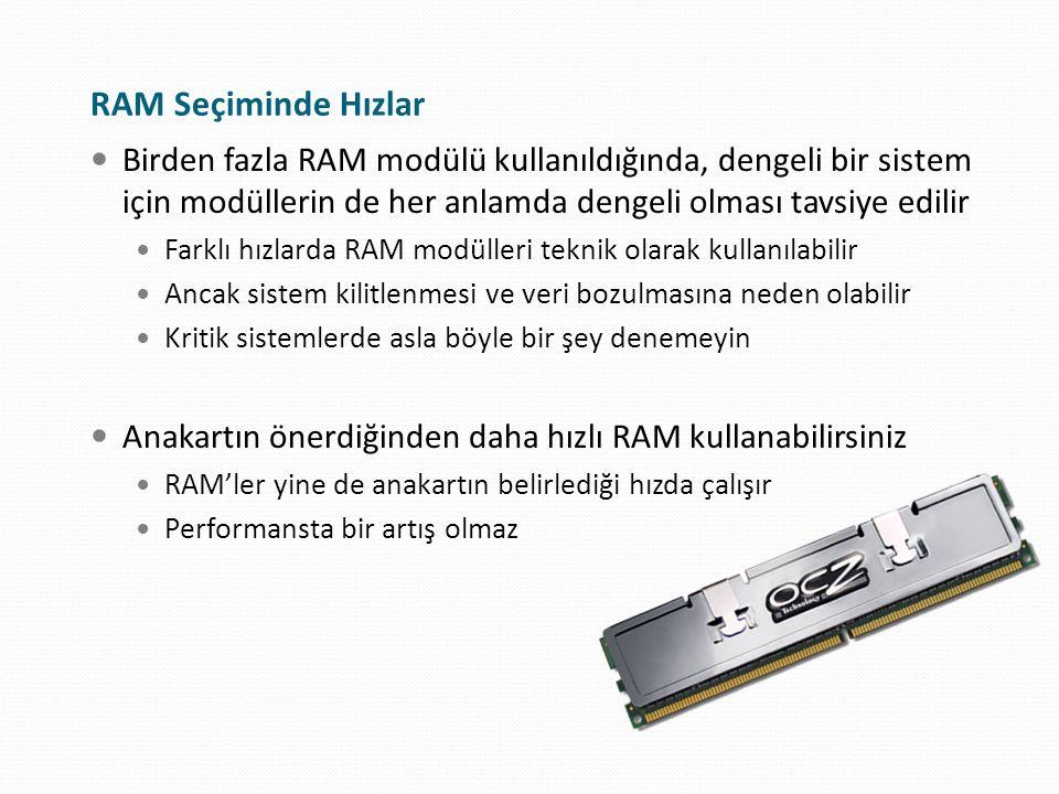 RAM Seçiminde Hızlar Birden fazla RAM modülü kullanıldığında, dengeli bir sistem için modüllerin de her anlamda dengeli olması tavsiye edilir Farklı h