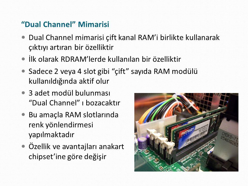 """""""Dual Channel"""" Mimarisi Dual Channel mimarisi çift kanal RAM'i birlikte kullanarak çıktıyı artıran bir özelliktir İlk olarak RDRAM'lerde kullanılan bi"""
