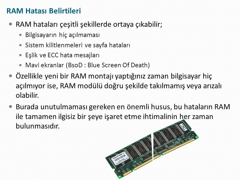 RAM hataları çeşitli şekillerde ortaya çıkabilir; Bilgisayarın hiç açılmaması Sistem kilitlenmeleri ve sayfa hataları Eşlik ve ECC hata mesajları Mavi