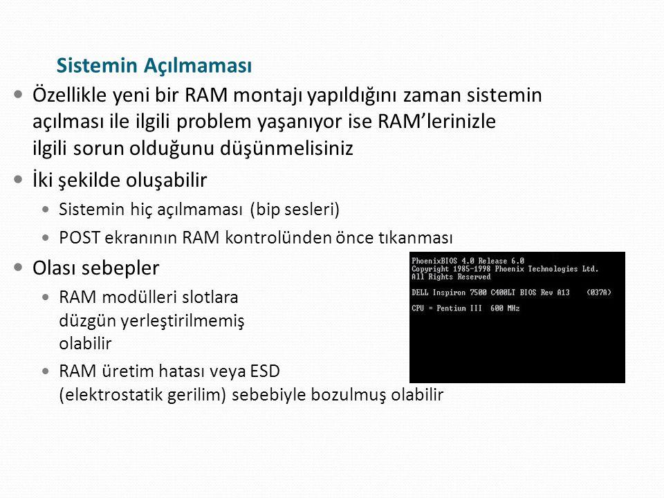 Özellikle yeni bir RAM montajı yapıldığını zaman sistemin açılması ile ilgili problem yaşanıyor ise RAM'lerinizle ilgili sorun olduğunu düşünmelisiniz