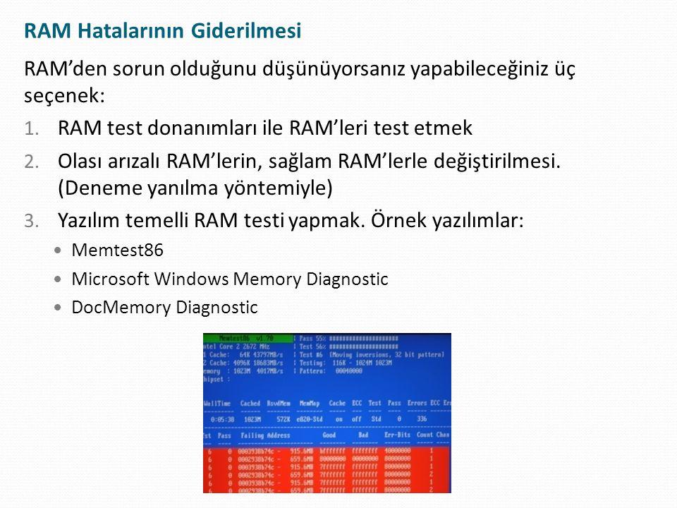 RAM Hatalarının Giderilmesi RAM'den sorun olduğunu düşünüyorsanız yapabileceğiniz üç seçenek: 1. RAM test donanımları ile RAM'leri test etmek 2. Olası