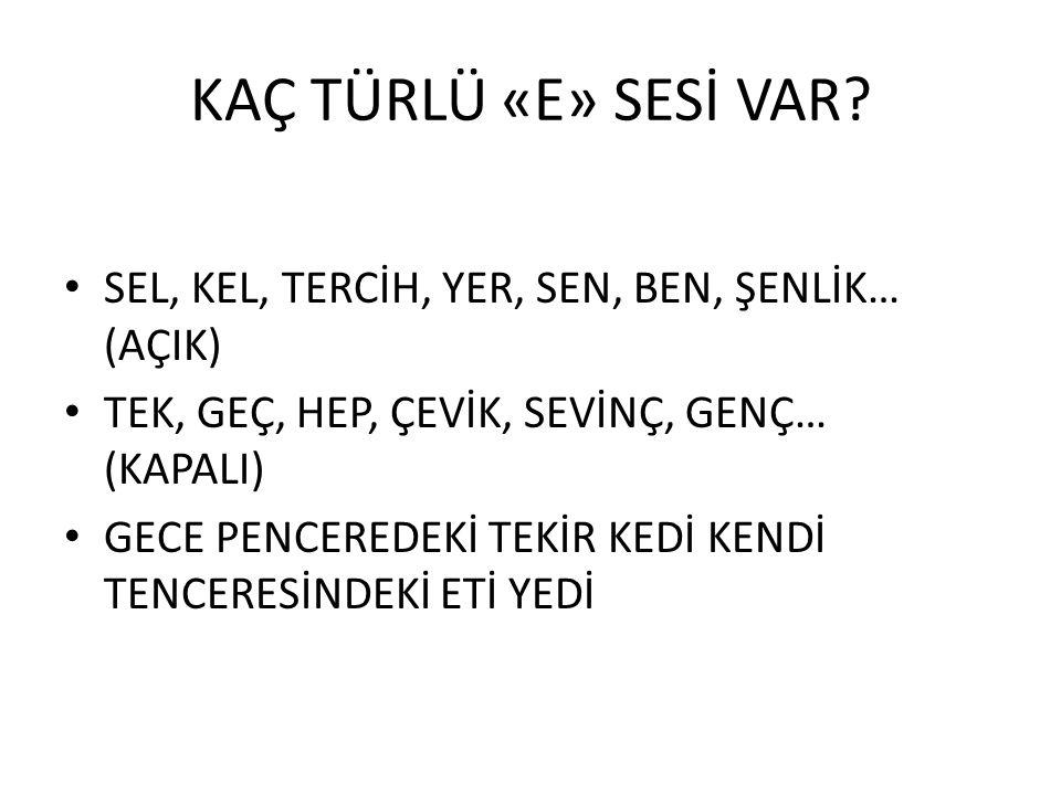 KAÇ TÜRLÜ «E» SESİ VAR.
