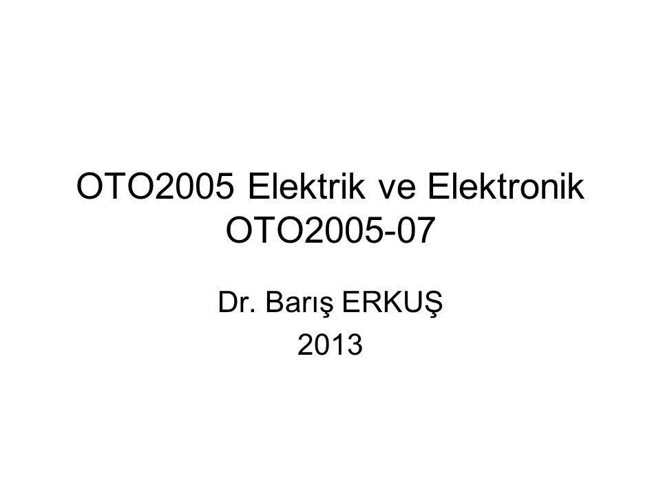 OTO2005 Elektrik ve Elektronik OTO2005-07 Dr. Barış ERKUŞ 2013
