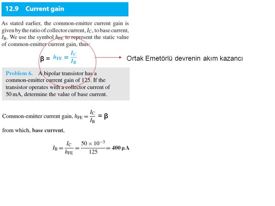 β = = β Ortak Emetörlü devrenin akım kazancı