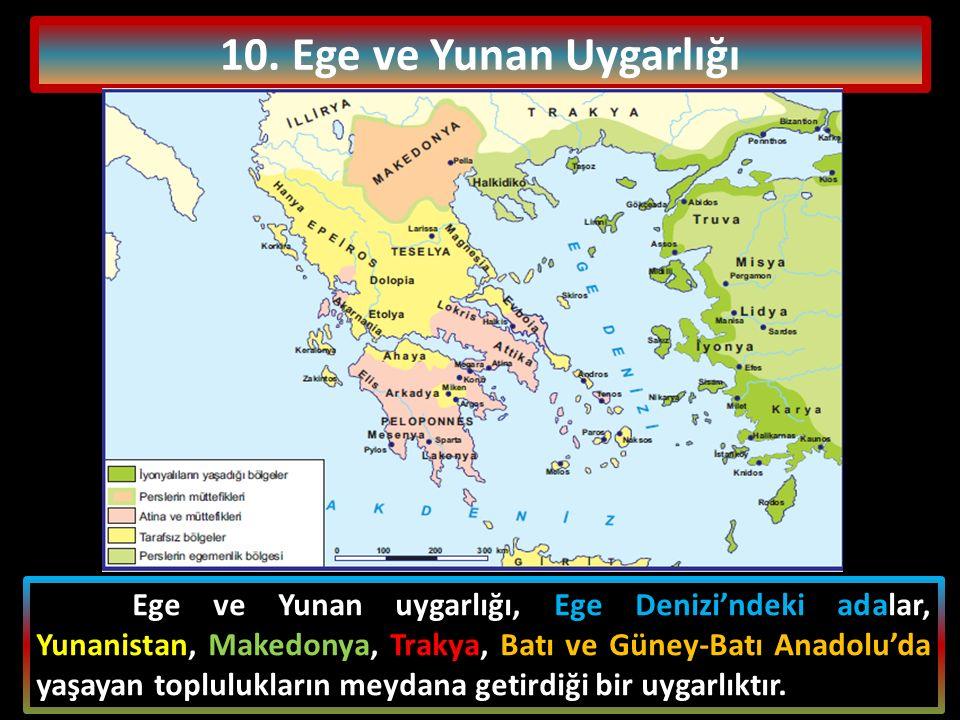10. Ege ve Yunan Uygarlığı Ege ve Yunan uygarlığı, Ege Denizi'ndeki adalar, Yunanistan, Makedonya, Trakya, Batı ve Güney-Batı Anadolu'da yaşayan toplu