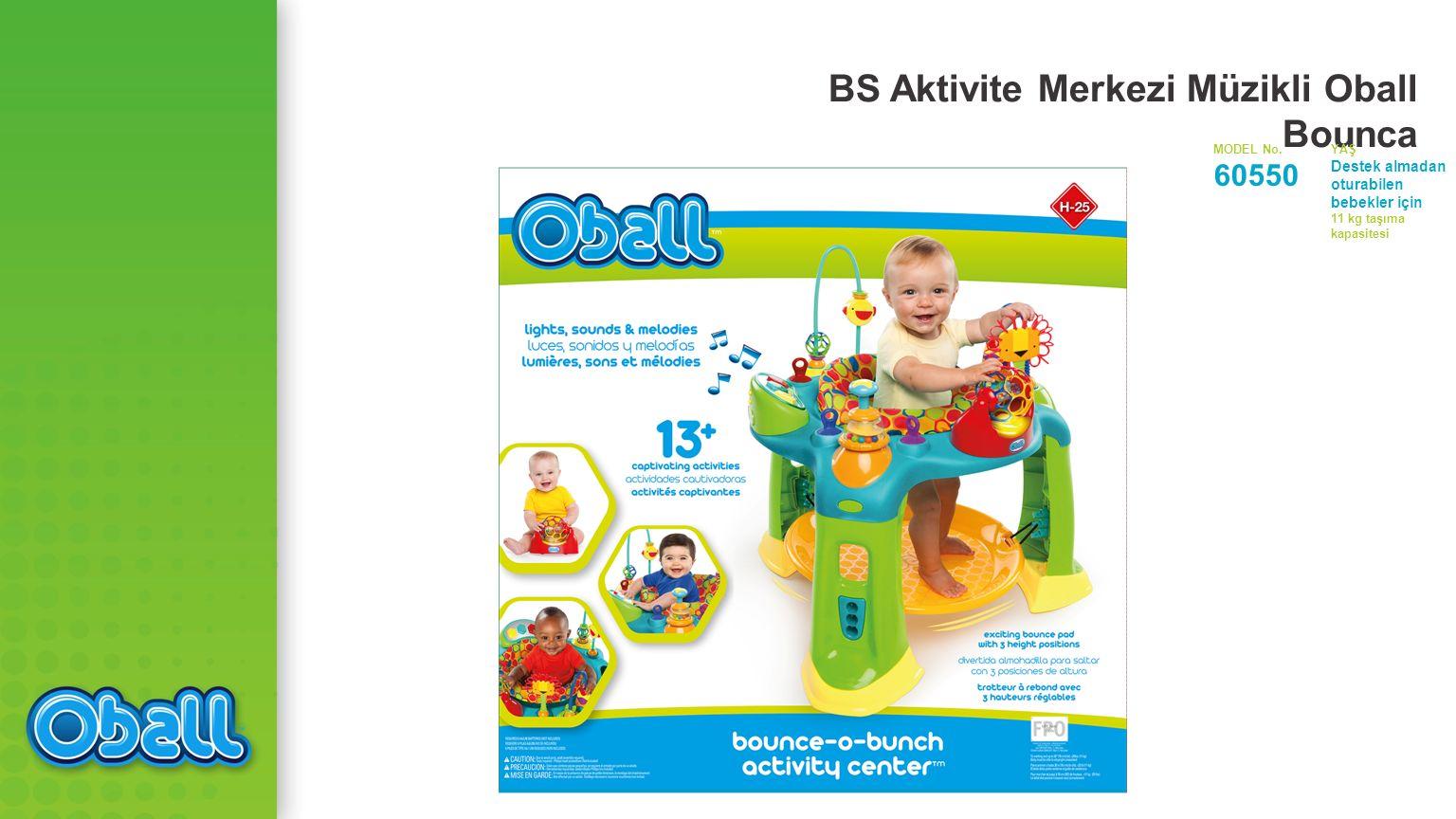 BS Aktivite Merkezi Müzikli Oball Bounca MODEL No.YAŞ 60550 Destek almadan oturabilen bebekler için 11 kg taşıma kapasitesi