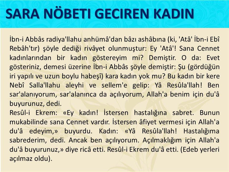 İbn-i Abbâs radiya'llahu anhümâ'dan bâzı ashâbına (ki, 'Atâ' İbn-i Ebî Rebâh'tır) şöyle dediği rivâyet olunmuştur: Ey 'Atâ'! Sana Cennet kadınlarından