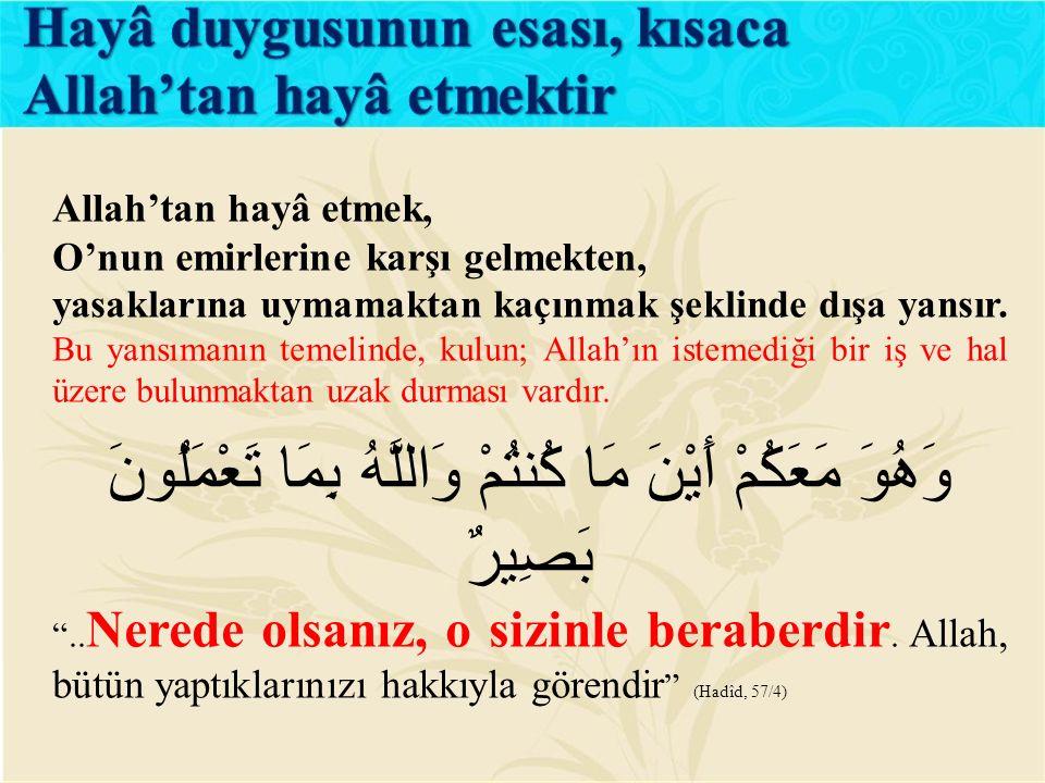 Allah'tan hayâ etmek, O'nun emirlerine karşı gelmekten, yasaklarına uymamaktan kaçınmak şeklinde dışa yansır. Bu yansımanın temelinde, kulun; Allah'ın
