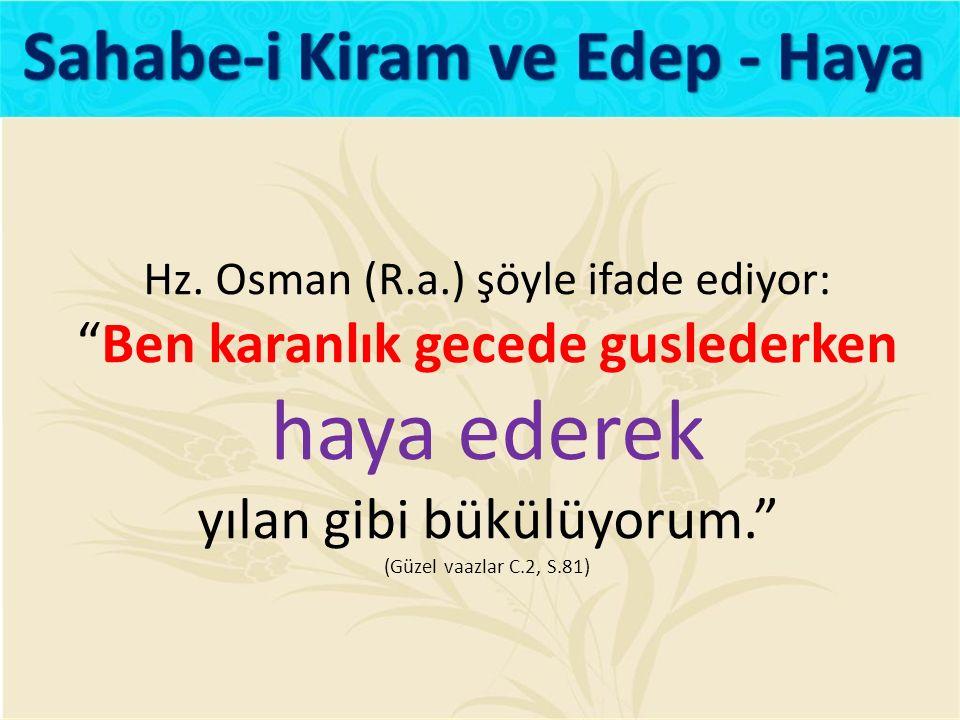 """Hz. Osman (R.a.) şöyle ifade ediyor: """"Ben karanlık gecede guslederken haya ederek yılan gibi bükülüyorum."""" (Güzel vaazlar C.2, S.81)"""