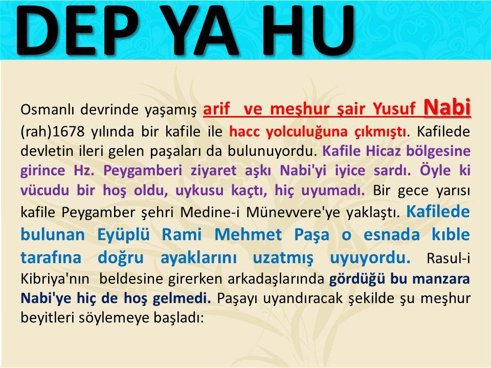 Nabi Osmanlı devrinde yaşamış arif ve meşhur şair Yusuf Nabi (rah)1678 yılında bir kafile ile hacc yolculuğuna çıkmıştı. Kafilede devletin ileri gelen