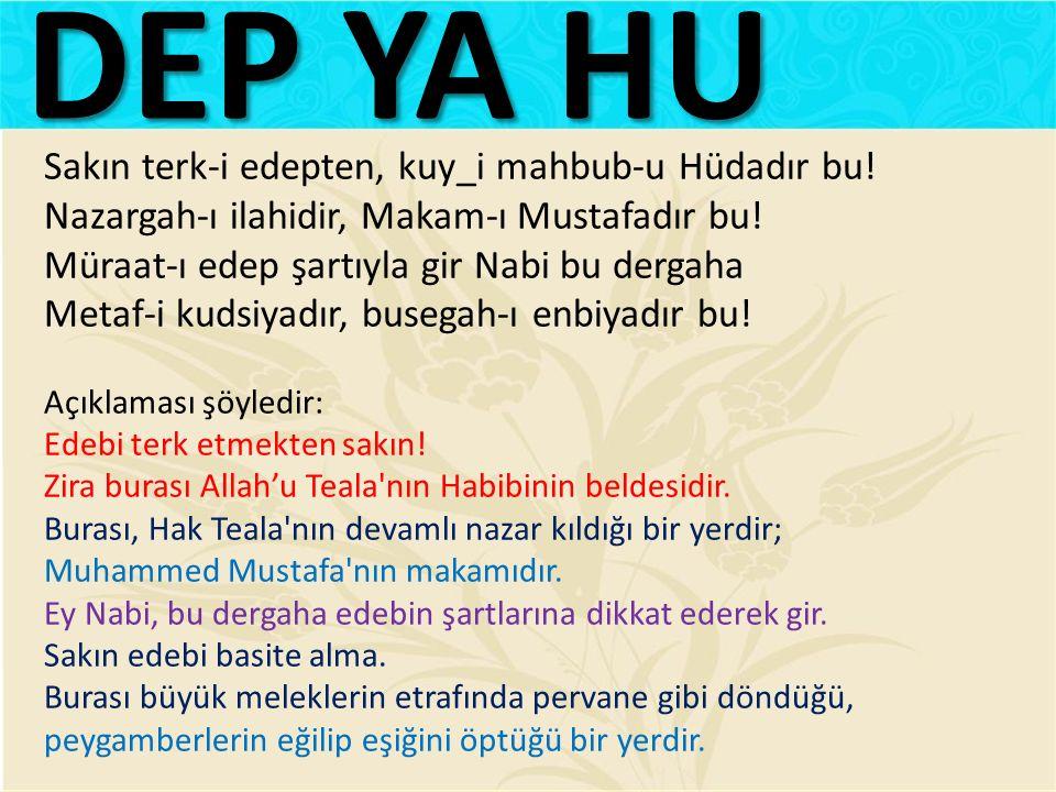 Sakın terk-i edepten, kuy_i mahbub-u Hüdadır bu.Nazargah-ı ilahidir, Makam-ı Mustafadır bu.