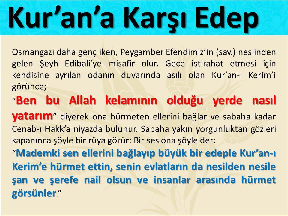Osmangazi daha genç iken, Peygamber Efendimiz'in (sav.) neslinden gelen Şeyh Edibali'ye misafir olur.