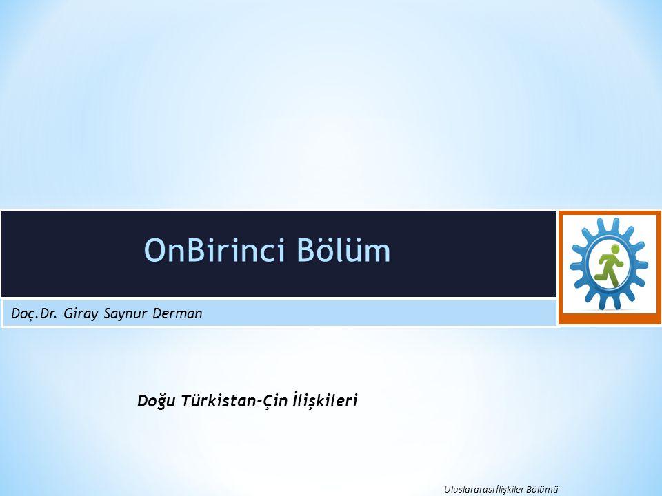 Doç.Dr. Giray Saynur Derman Uluslararası İlişkiler Bölümü Doğu Türkistan-Çin İlişkileri