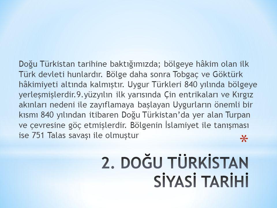 Doğu Türkistan tarihine baktığımızda; bölgeye hâkim olan ilk Türk devleti hunlardır. Bölge daha sonra Tobgaç ve Göktürk hâkimiyeti altında kalmıştır.