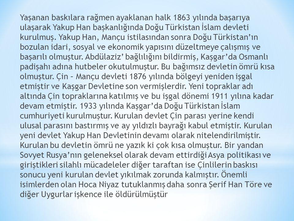 Yaşanan baskılara rağmen ayaklanan halk 1863 yılında başarıya ulaşarak Yakup Han başkanlığında Doğu Türkistan İslam devleti kurulmuş.