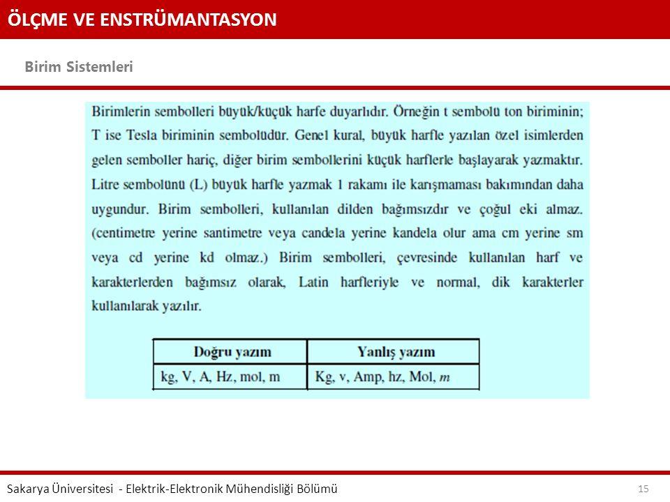 ÖLÇME VE ENSTRÜMANTASYON Birim Sistemleri Sakarya Üniversitesi - Elektrik-Elektronik Mühendisliği Bölümü 15