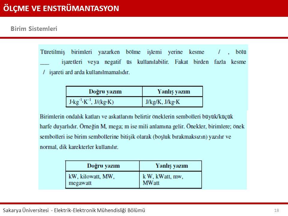 ÖLÇME VE ENSTRÜMANTASYON Birim Sistemleri Sakarya Üniversitesi - Elektrik-Elektronik Mühendisliği Bölümü 18