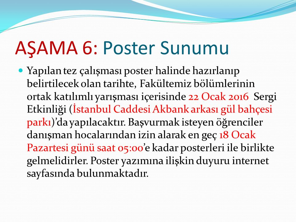 AŞAMA 6: Poster Sunumu Yapılan tez çalışması poster halinde hazırlanıp belirtilecek olan tarihte, Fakültemiz bölümlerinin ortak katılımlı yarışması iç