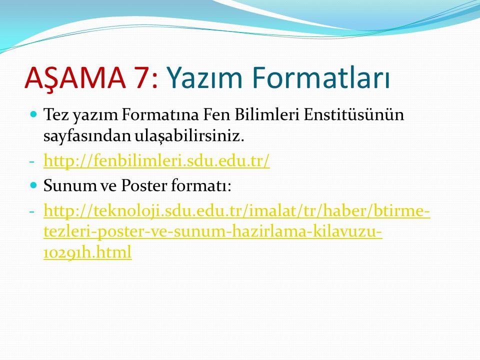 AŞAMA 7: Yazım Formatları Tez yazım Formatına Fen Bilimleri Enstitüsünün sayfasından ulaşabilirsiniz. - http://fenbilimleri.sdu.edu.tr/ http://fenbili
