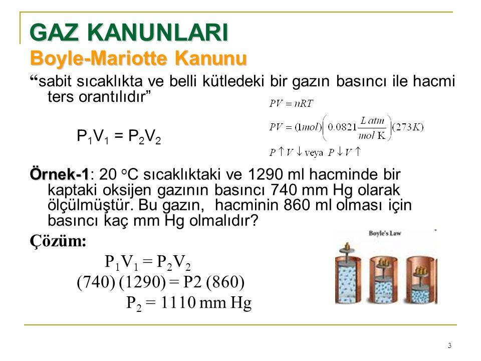 """3 GAZ KANUNLARI Boyle-Mariotte Kanunu """" sabit sıcaklıkta ve belli kütledeki bir gazın basıncı ile hacmi ters orantılıdır"""" P 1 V 1 = P 2 V 2 Örnek-1 Ör"""