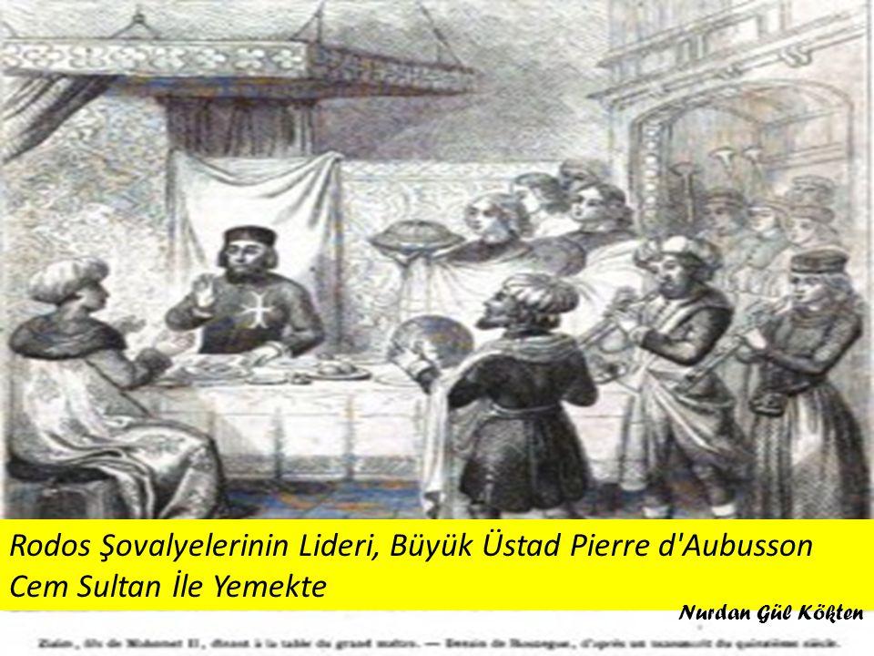 Rodos Şovalyelerinin Lideri, Büyük Üstad Pierre d Aubusson Cem Sultan İle Yemekte Nurdan Gül Kökten