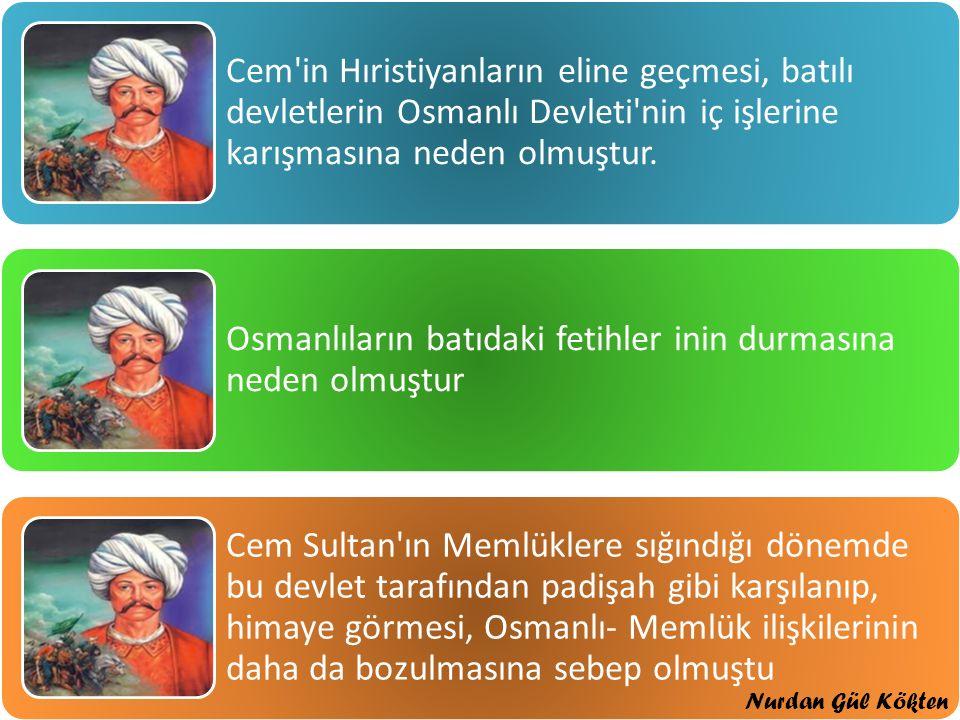 Cem in Hıristiyanların eline geçmesi, batılı devletlerin Osmanlı Devleti nin iç işlerine karışmasına neden olmuştur.