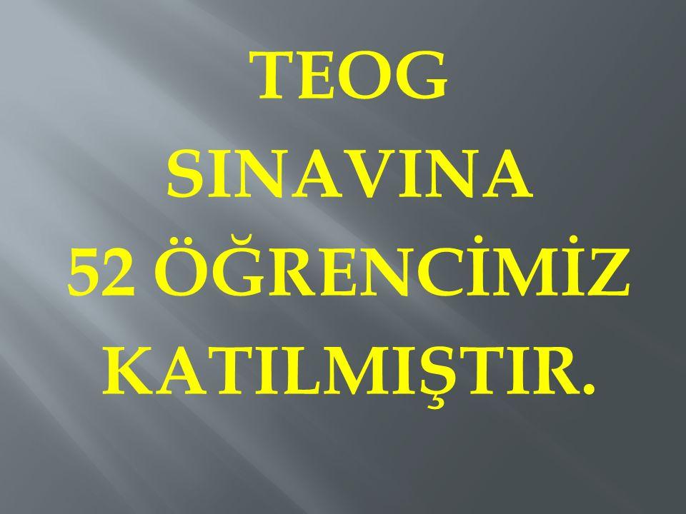 TEOG SINAVINA 52 ÖĞRENCİMİZ KATILMIŞTIR.